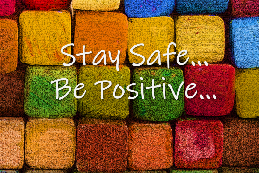 Stay safe.. Be positive…