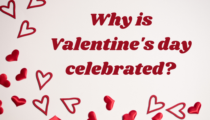 Why is valentine's day celebrated?
